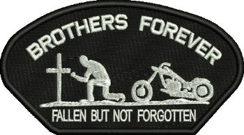 Brothers Forever Fallen but not forgotten Bikers embroidered badge